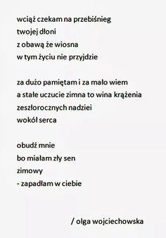 Olga Wojciechowska Motto, It Hurts, Poems, Relax, Thoughts, Humor, Feelings, Diy, Crafts