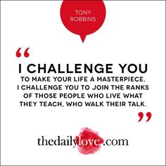 Make Your Life A Masterpiece. -Tony Robbins