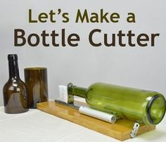 DIY: Glass Bottle Cutter, via instructables