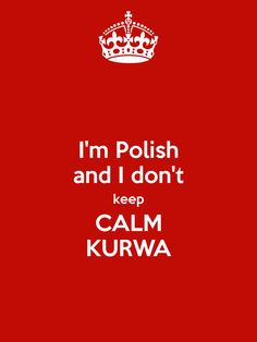I'm Polish and I don't keep CALM KURWA legit the end every sentence between andrea and i