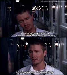 "When you're having a bad day: | 31 Of The Most Relatable ""One Tree Hill"" Quotes"