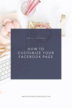 Want to make your Facebook page match your brand? Follow these tips from Restored 316 and see how to customize your facebook page to match your brand!