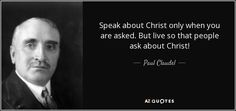 quote-speak-about-christ-only-when-you-are-asked-but-live-so-that-people-ask-about-christ-paul-claudel-68-35-53.jpg (850×400)