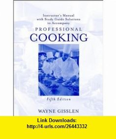 Instructors Manual with Study Guide Solutions to Accompany Professional Cooking, 5th Edition (9780471207764) Wayne Gisslen, Drew C. Appleby , ISBN-10: 0471207764  , ISBN-13: 978-0471207764 ,  , tutorials , pdf , ebook , torrent , downloads , rapidshare , filesonic , hotfile , megaupload , fileserve