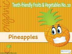 Teeth-friendly Fruits & Vegetables No. 10: Pineapples King Orthodontics, 400 East Dayton, Yellow Springs Rd. Fairborn, OH 45324 Phone: (937) 878-1561 Fax: (937) 433-9530 #oralhealth #teethfriendly #fruits #pineapples #KingOrthodontics