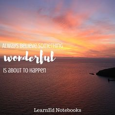 """""""Always believe something wonderful is about to happen."""" Inspirational and motivational education quote from LearnEd Notebooks."""