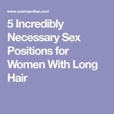5 Incredibly Necessary Sex Positions for Women With Long Hair