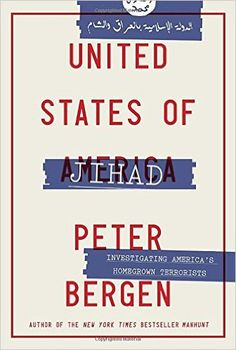 United States of Jihad: Investigating America's Homegrown Terrorists: Peter Bergen: 9780804139540: Amazon.com: Books