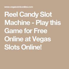 Reel Candy Slot Machine - Play this Game for Free Online at Vegas Slots Online!