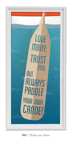 """Love many, trust few, but always paddle your own canoe!"" Words of wisdom from mom!  #quote #inspiration"