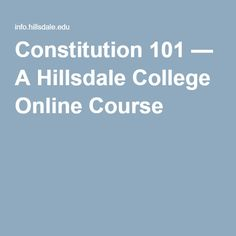 Constitution 101 — A Hillsdale College Online Course