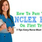 How To Pass The NCLEX-RN on First Try: The Only 5 Tips Every Nurse Must Know