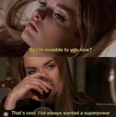 So I'm invisible to you now? I've always wanted a superpower. Bitch Quotes, Sassy Quotes, Mood Quotes, Super Quotes, Rite De Passage, Citations Film, Grunge Quotes, Baddie Quotes, Film Quotes