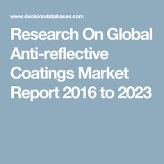Research On Global Anti-reflective Coatings Market Report 2016 to 2023