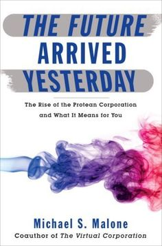 A Leadership #Must Read>>The Future Arrived Yesterday: The Rise of the Protean Corporation and What It Means for You by Michael Malone,