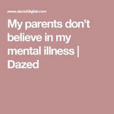 My parents don't believe in my mental illness | Dazed
