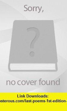Last Poems 1ST Edition Us A E Housman ,   ,  , ASIN: B000XXO5QE , tutorials , pdf , ebook , torrent , downloads , rapidshare , filesonic , hotfile , megaupload , fileserve