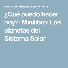 ¿Qué puedo hacer hoy?: Minilibro: Los planetas del Sistema Solar