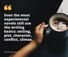 Here's Your Morning Coffee: Even the most experimental novels still use the writing basics: setting, plot, character, conflict, climax. #OutskirtsPress #Inspiration #WritingTip #SelfPublishing