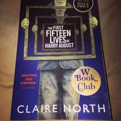 Finished reading The First Fifteen Lives of Harry August by Claire North - an interesting tale, with a strange twist of sci-fi - but it is dark and bleak in places.