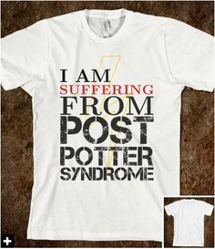 Post Potter Syndrome. Symptoms include; crying at the sight of red train engines, blue cars, broomsticks, grey school uniforms, round glasses, lighting, and flashes of green light, having one-night-stands with other fandoms, involuntary quoting of the series at random intervals, praying to J.K. Rowling for another book, and constant pinning of Harry Potter related content. I have it bad.