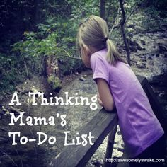 {A Thinking Mama's To-Do List} New post by Awesomely Awake about putting the truly important things on the schedule for each day. What would you add to your own list?