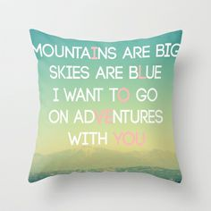 Adventures and I Love You (MODERN) Throw Pillow by RichCaspian - $20.00  #photography #typography #landscape #poem #poetry #love #romantic #society6 #adventure #iloveyou #quote #phrase #romance #romantic #sweet #clever #mountain #mountains #text #words #letters #aqua #teal #blue #sky #landscape #lovers #pretty #travel #escape #richcaspian #pillow #pillows #case #cases #throw #bedding #sofa #couch #decor #decorative #cover #covers