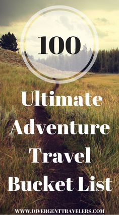 100 Ultimate Adventure Travel Bucket List. Divergent Travelers Adventure Travel Blog Chasing the Top Adventures in the World. Divergent Travelers is on a mission to experience and document the Top 100 Travel Adventures. Click to see the full 100 Top Travel Adventures at http://www.divergenttravelers.com/top-100-travel-adventures/