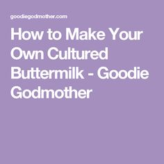 How to Make Your Own Cultured Buttermilk - Goodie Godmother