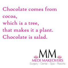 Happy Easter! Chocolate comes from cocoa, which is a tree, that makes it a plant. Chocolate is salad. www.medimakeovers.com