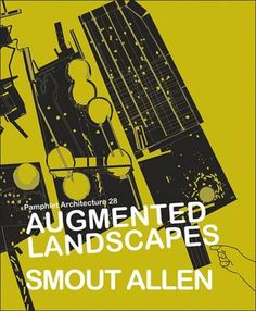 Augmented landscapes / Mark Smout, Laura Allen, Neil Spiller. + info: http://blogs.rediff.com/gakipovo/2013/05/04/pamphlet-architecture-28-augmented-landscapes-ebook-download/