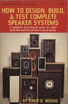 How to design, build, & test complete speaker systems: David B Weems: 9780830610648: Amazon.com: Books