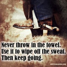 Never give up & keep going! Rodeo Quotes, Western Quotes, Cowboy Quotes, Country Girl Quotes, Horse Quotes, Sign Quotes, Funny Quotes, Horse Sayings, Country Sayings