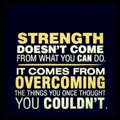 strength comes from overcoming the things you thought you couldn't www.kristenf.myarbonne.com