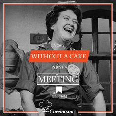"""A party without a cake is just a meeting"" Julia Child #foodie #foodquotes"