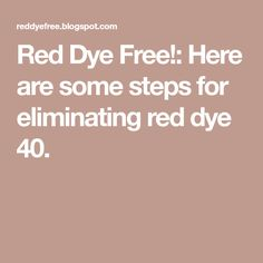 Red Dye Free!: Here are some steps for eliminating red dye 40.