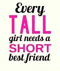 every tall girl needs a short best friend   frases   Short best