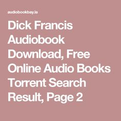 Dick Francis Audiobook Download, Free Online Audio Books Torrent Search Result, Page 2