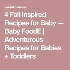 4 Fall Inspired Recipes for Baby — Baby FoodE | Adventurous Recipes for Babies + Toddlers
