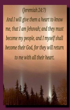 I am Jehovah - Do you honestly think Jehovah is pleasant with those who Know his name, but hide it, refuse to say it, and don't address him in prayer by his.... Jeremiah 24:7 reads: And I will give them a heart to know me, that I am Jehovah. They will become my people, and I will become their God, for they will return to me with all their heart.