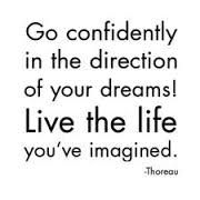 Go confidently in the direction of your dreams! Live the life you've imagined.