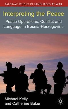 Interpreting the peace : peace operations, conflict and language in Bosnia-Herzegovina