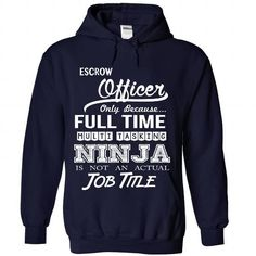 Escrow Officer Only Because Full Time Multi Tasking Ninja Is Not An Actual Job Title T-Shirts, Hoodies, Sweatshirts, Tee Shirts (39.99$ ==> Shopping Now!)