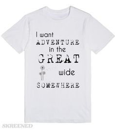 I Want Adventure I want it more than I can tell. Printed on Skreened T-Shirt