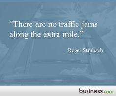 "We love this reminder: ""There are no traffic jams along the extra mile."" - Roger Staubach"