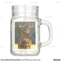 Personalized Funny Hunting Deer Buck Gag Gift Mason Jar Your friends will love this funny animal country mens gag gift. This mason jar wildlife nature photography from the Great Smoky Mountains National Park, TN - NC USA of an 8 point whitetail buck with a natural camo field green background. Great for a hunter, hunting guide, sportsman or woman, outdoorsman or deer lover.