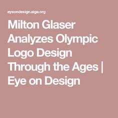 Milton Glaser Analyzes Olympic Logo Design Through the Ages | Eye on Design
