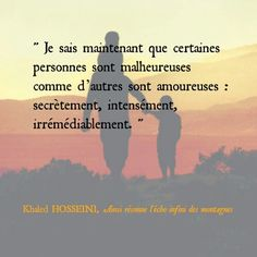 Je sais maintenant que certaines personnes sont malheureuses comme d'autres sont Amoureuses ; secrètement, intensément et IRREMEDIABLEMENT ...
