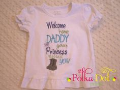 Welcome home daddy your princess missed you  Coming home shirt, military  Custom embroidery and appliqué   www.facebook.com/polkadotprintsinc