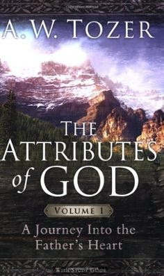 The Attributes of God Volume 1 with Study Guide: A Journey Into the Father's Heart by A. W. Tozer, http://www.amazon.com/dp/1600661297/ref=cm_sw_r_pi_dp_8BDYrb0YRH3C1